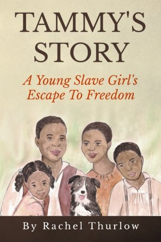 Tammy's Story: A Young Slave Girl's Escape To Freedom: Rachel Thurlow