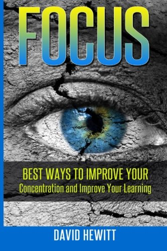 9781511406970: Focus: Best Ways To Improve Your Concentration and Improve Your Learning