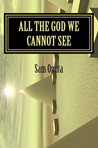 9781511414630: All The God We Cannot See: Why There Is God