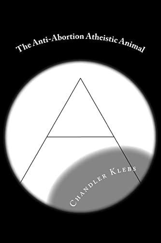 9781511414937: The Anti-Abortion Atheistic Animal