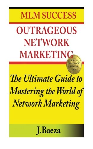 Outrageous Network Marketing: MLM Success: Baeza, J. M.