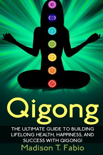 Qigong: Build Lifelong Health, Discover Success, and: Madison Fabio