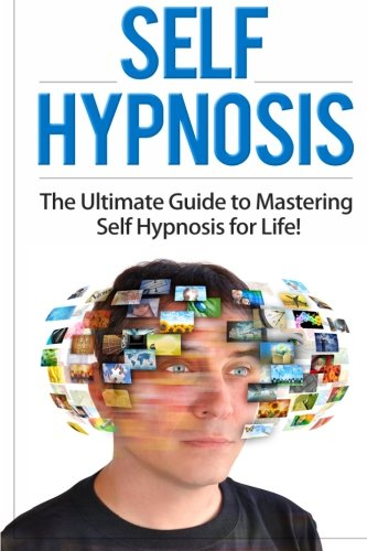 9781511416238: Self Hypnosis: The Ultimate Guide to Mastering Self Hypnosis for Life in 30 Minutes or Less! (Self Hypnosis - Neuro Linguistic Programming - ... - How to Hypnotize Anyone - Mind Control)
