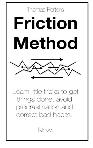 9781511417716: The Friction Method: Learn little tricks to get things done, avoid procrastination and correct bad habits. Now.