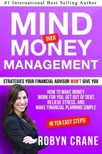 9781511421225: MIND over MONEY MANAGEMENT: Strategies Your Financial Advisor Won't Give You: How To Make Money Work For You, Get Out Of Debt, Relieve Stress And Make ... and Wealth Management Strategies) (Volume 1)