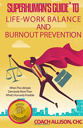 9781511422635: Superhuman's Guide to Life-Work Balance and Burnout Prevention: When the Lifestyle Demands More than What's Humanly Possible (Volume 1)
