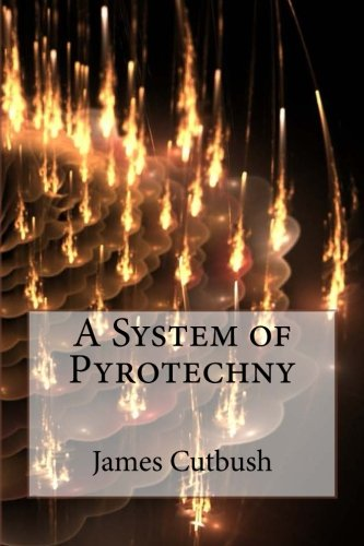 A System of Pyrotechny (Paperback): MR James Cutbush