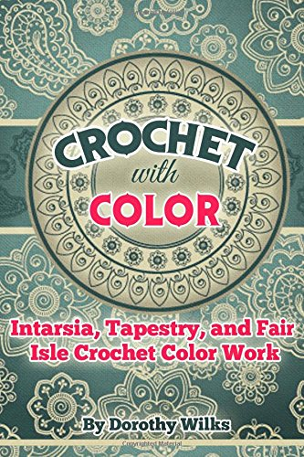 9781511425001: Crochet with Color: Intarsia, Tapestry, and Fair Isle Crochet Color Work