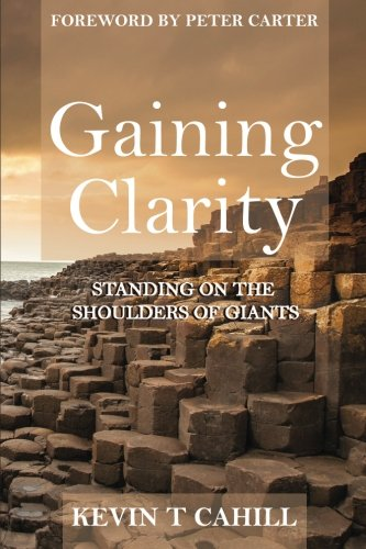 Gaining Clarity: Standing On The Shoulders Of Giants: Cahill, Kevin