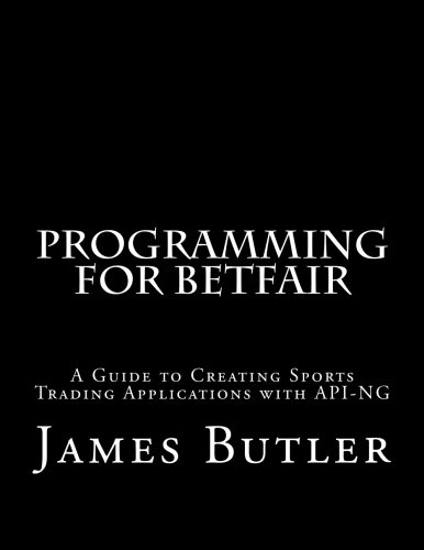 9781511432115: Programming for Betfair: A Guide to Creating Sports Trading Applications with API-NG