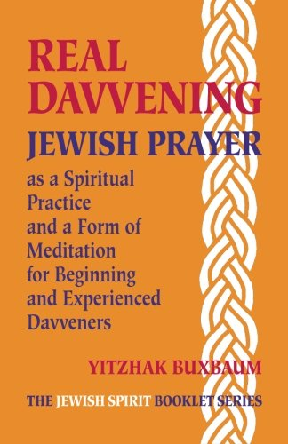 Real Davvening: Jewish Prayer as a Spiritual Practice and a Form of Meditation for Beginning and ...