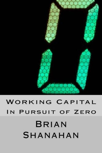 9781511434621: Working Capital: In Pursuit of Zero: How Working Capital can be eliminated