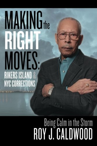 9781511439831: Making the Right Moves: Rikers Island & NYC Corrections: Being Calm in the Storm
