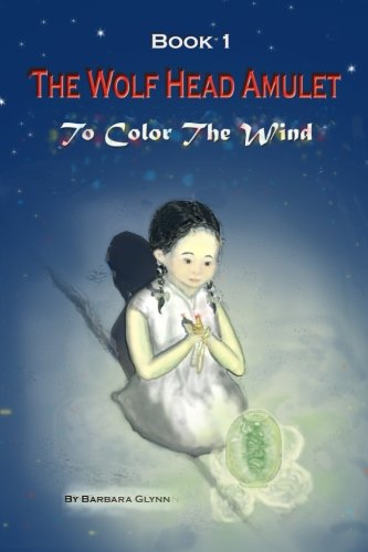 The Wolf Head Amulet (To Color the Wind) (Volume 1): Barbara Glynn