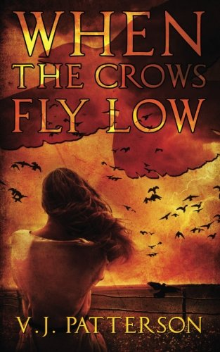 When the Crows Fly Low: Patterson, V. J.