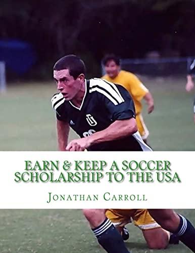 9781511441735: Earn & Keep a Soccer Scholarship to the USA