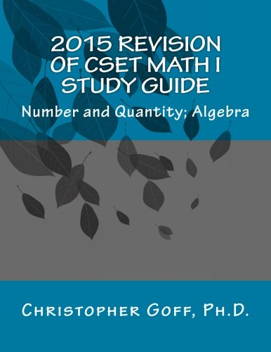 2015 Revision of CSET Math I: Number and Quantity; Algebra: Goff, Christopher