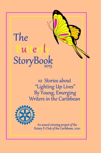 9781511444170: The Butterfly StoryBook (2015): STORIES WRITTEN BY CHILDREN FOR CHILDREN: A project of The Rotary E-Club of the Caribbean 7020 (Volume 3)