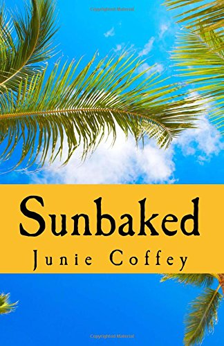 Sunbaked (Pineapple Cay Stories) (Volume 1): Coffey, Junie