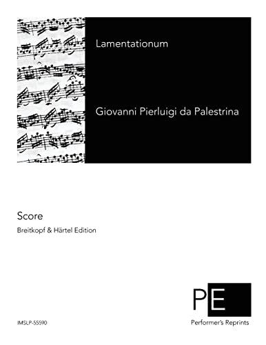 Lamentationum (Opera omnia Ioannis Petraloysii Praenestini) (Volume: Giovanni Pierluigi da