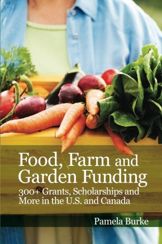 9781511448062: Food, Farm and Garden Funding: 300+ Grants, Scholarships and More in U.S. and Canada!