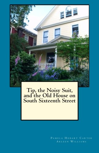 9781511453196: Tip, the Noisy Suit, and the Old House on South Sixteenth Street (The Old House Series) (Volume 2)