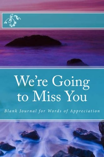 We're Going to Miss You: Blank Journal for Words of Appreciation: Mrs. Alice E. Tidwell