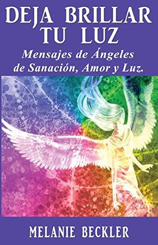 Deja Brillar Tu Luz: Mensajes de Angeles: Merlin Manuel Pineda