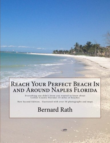 9781511457606: Reach Your Perfect Beach In and Around Naples Florida: Everything you didn't know you wanted to know about Collier County Florida's 35 miles of beaches