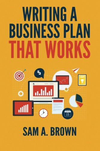 Writing A Business Plan that Works: Create a Winning Business Plan and Strategy For Your Start-up ...