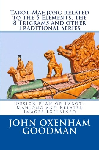9781511461375: Tarot-Mahjong related to the 5 Elements, the 8 Trigrams and other Traditional Series: Design Plan of Tarot-Mahjong and Related Images Explained (The ... of Time in Art, Myth and History) (Volume 4)