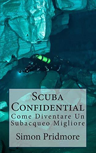 9781511462860: Scuba Confidential: Come Diventare Un Subacqueo Migliore (Italian Edition)