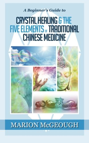 9781511463782: A Beginner's Guide to Crystal Healing & the Five Elements of Traditional Chinese Medicine