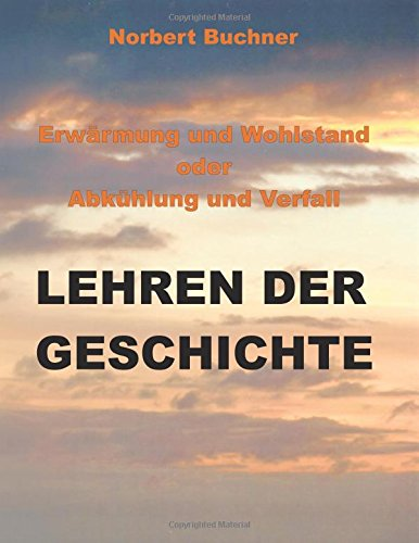 9781511464369: Erwärmung und Wohlstand oder Abkühlung und Verfall: Lehren der Geschichte
