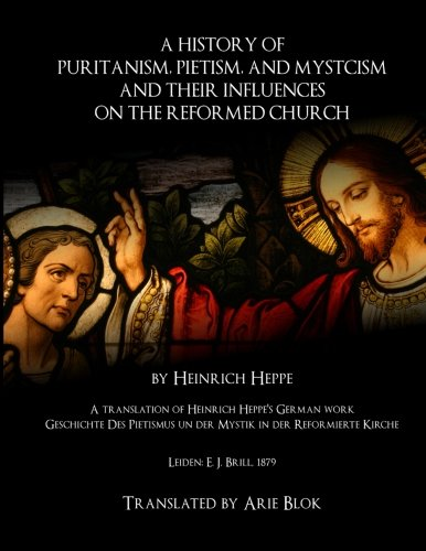 9781511464741: A History of Puritanism, Pietism, and Mysticism and Their Influences on the Reformed Church