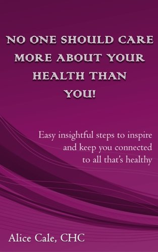 9781511469883: No one should care more about your health than YOU!: Easy insightful steps to inspire and keep you connected to all that's healthy