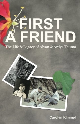 9781511471503: First a Friend: The Life and Legacy of Alvan and Ardys Thuma