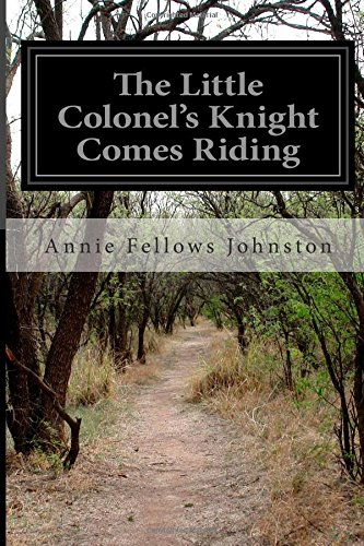 The Little Colonel's Knight Comes Riding: Johnston, Annie Fellows