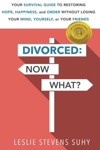 9781511472906: DIVORCED: Now What?: Your Survival Guide to Restoring Hope, Happiness, and Order Without Losing Your Mind, Yourself, or Your Friends