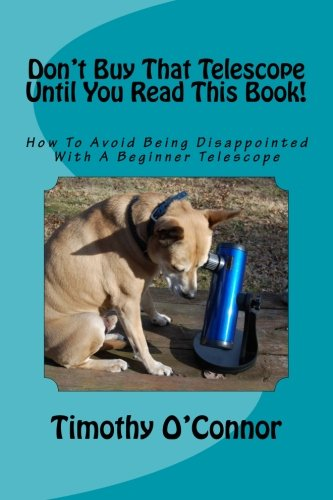 9781511473286: Don't Buy That Telescope Until You Read This Book!: How To Avoid Being Disappointed With A Beginner Telescope