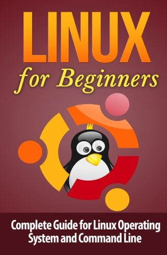 9781511473736: Linux for Beginner's: Complete Guide for Linux Operating System and Command Line (Linux Command Line) (Volume 1)