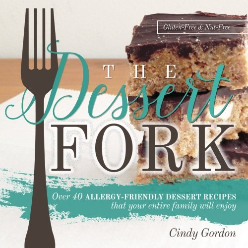 9781511475501: The Dessert Fork: Over 40 allergy friendly dessert recipes that your entire family will enjoy.