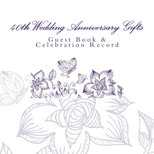 9781511478793: 40th Wedding Anniversary Gifts: Guest Book & Celebration Record
