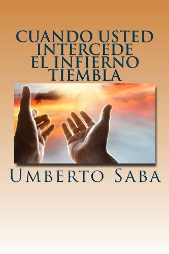 9781511479196: Cuando Usted Intercede el Infierno Tiembla (Spanish Edition)