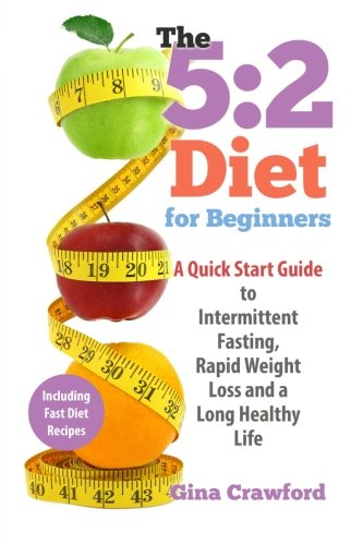 9781511480345: 5:2 Diet for Beginners: A Quick Start Guide to Intermittent Fasting, Rapid Weight Loss and a Long Healthy Life