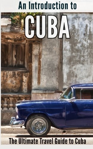 An Introduction to Cuba: The Ultimate Travel: Halstead, Robert