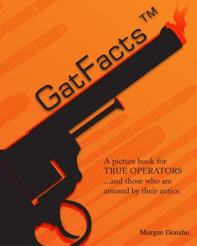 GatFacts? The Book!: A satire of Firearms Myths: Mr. Morgan Donaho