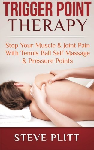 9781511483933: Trigger Point Therapy: Stop Your Muscle & Joint Pain With Tennis Ball Self Massage & Pressure Points