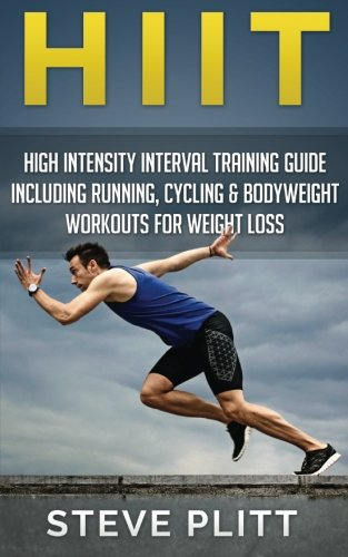 9781511483957: HIIT: High Intensity Interval Training Guide Including Running, Cycling & Bodyweight Workouts For Weight Loss