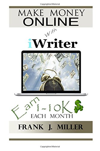 9781511485333: Make Money Online With iWriter: Earn 1-10K Each Month